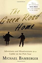 The Green Road Home: Adventures and Misadventures as a Caddie on the PGA Tour