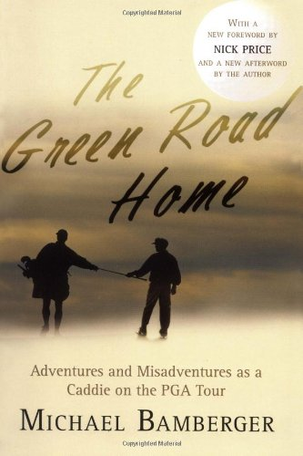 The Green Road Home: Adventures and Misadventures as a Caddie on the PGA Tour (Golf Nuts About)