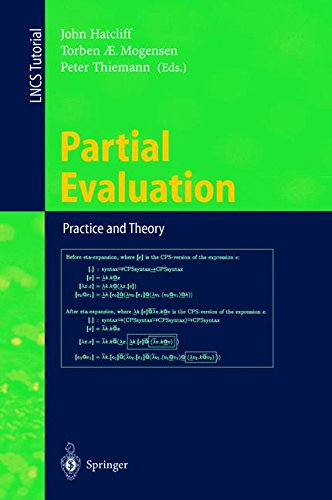 Partial Evaluation: Practice and Theory: DIKU 1998 International Summer School, Copenhagen, Denmark, June 29 - July 10, 1998 (Lecture Notes in Computer Science) by Springer
