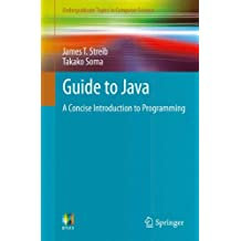 Guide to Java: A Concise Introduction to Programming (Undergraduate Topics in Computer Science)