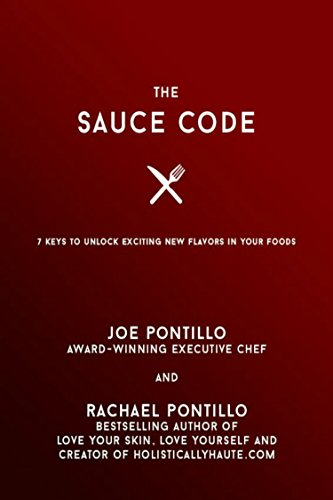 The Sauce Code: 7 Keys to Unlock Exciting New Flavors in Your Favorite Foods