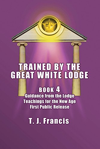White Lodge - Book 4: Guidance from the Lodge, Teachings for the New Age, First Public Release (Great Lodge Four Light)