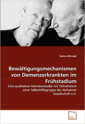Bewältigungsmechanismen von Demenzerkrankten im Frühstadium: Eine qualitative Interviewstudie mit Teilnehmern einer Selbsthilfegruppe der Alzheimer Gesellschaft e.V.