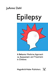 Epilepsy: A Behavior Medicine Approach to Assessment and Treatment in Children: a Handbook for Professionals working with Epilepsy