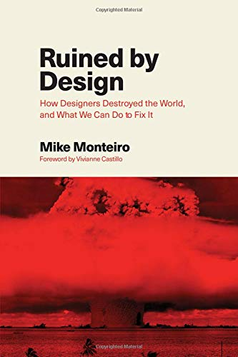 Ruined by Design: How Designers Destroyed the World, and What We Can Do to Fix It por Mike Monteiro