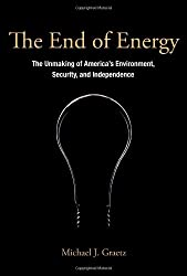The End of Energy: The Unmaking of America's Environment, Security, and Independence (MIT Press)