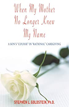 When My Mother No Longer Knew My Name by [Goldstein, Stephen L.]