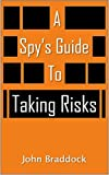 A Spy's Guide To Taking Risks