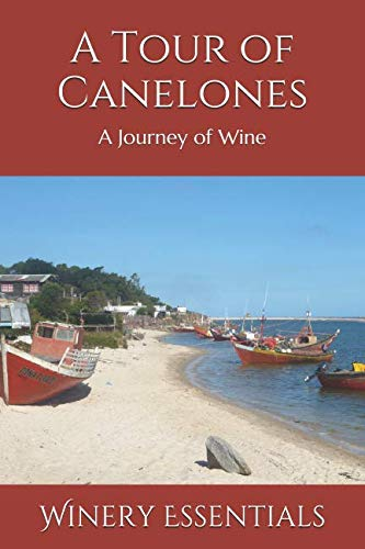 A Tour of Canelones: A Journey of Wine by Winery Essentials