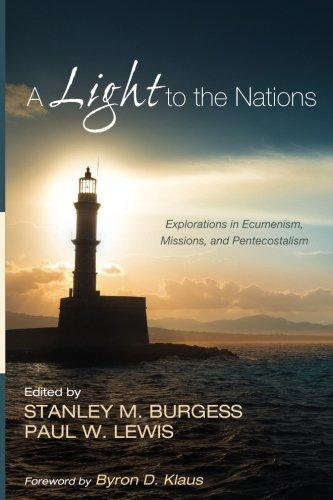 A Light to the Nations: Explorations in Ecumenism, Missions, and Pentecostalism