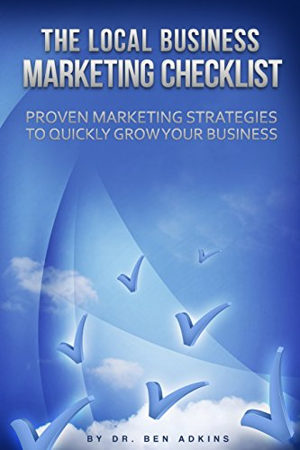 The Local Business Marketing Checklist: Proven Marketing Strategies To Quickly Grow Your Business