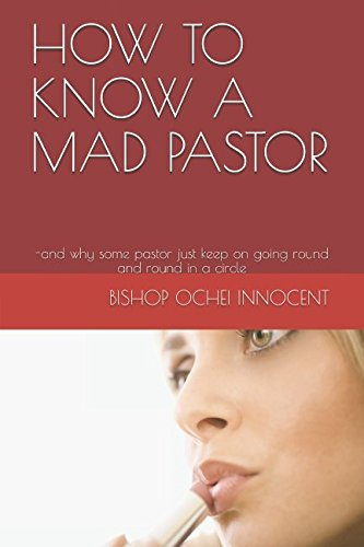 Read Online HOW TO KNOW A MAD PASTOR: -and why some pastor just keep on going round and round in a circle pdf epub