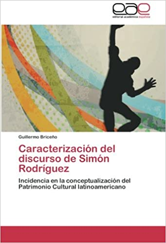 Caracterización del discurso de Simón Rodríguez: Incidencia en la conceptualización del Patrimonio Cultural latinoamericano (Spanish Edition) (Spanish)