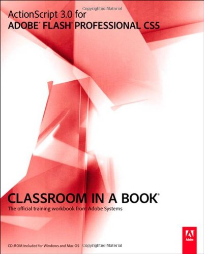 ActionScript 3.0 for Adobe Flash Professional CS5 Classroom in a Book by Adobe Press