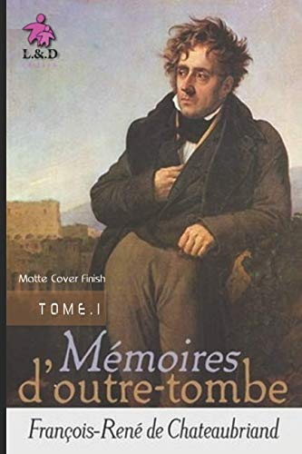 Mémoires d'Outre-tombe (TOME I) (Matte Cover Finish) (Volume 1) (French Edition)
