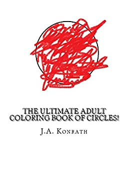 The Ultimate Adult Coloring Book of Circles!: One Hundred Pages of Circles by [Konrath, J.A.]
