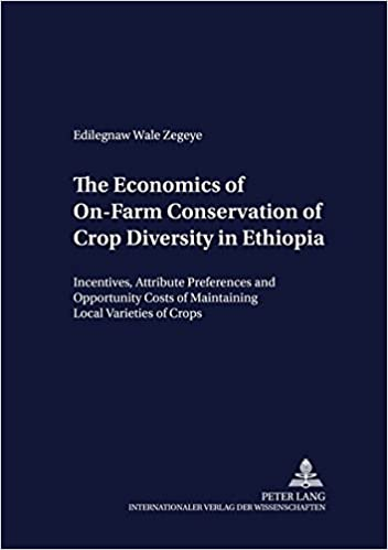 The Economics of On-Farm Conservation of Crop Diversity in Ethiopia: Incentives, Attribute Preferences and Opportunity Costs of Maintaining Local Varieties of Crops (Development Economics and Policy)