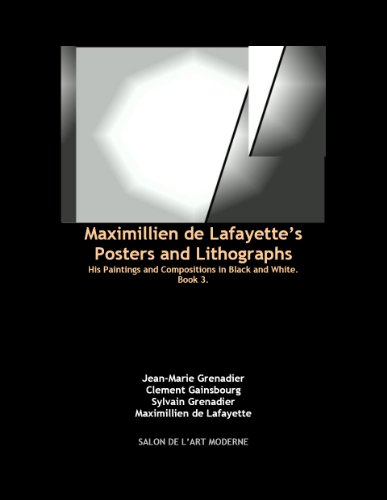 Maximillien de Lafayette's Posters and Lithographs:His Paintings and Compositions in Black and White. Book 3. (Maximillien de Lafayette in black and white)