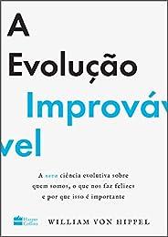 A evolução improvável: a nova ciência evolutiva sobre quem somos, o que nos faz felizes e por que isso é impor