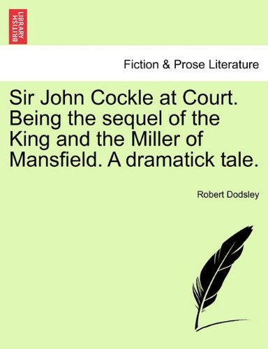 Download Sir John Cockle at Court. Being the sequel of the King and the Miller of Mansfield. A dramatick tale. pdf epub