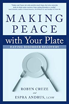 Making Peace with Your Plate: Eating Disorder Recovery by [Cruze, Robyn, Andrus, Espra]