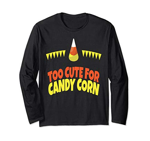Halloween Too Cute for Candy Corn Long Sleeve Shirt -