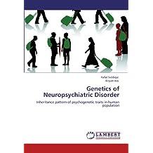 Genetics of Neuropsychiatric Disorder: Inheritance pattern of psychogenetic traits in human population
