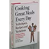 img - for Cooking Great Meals Every Day: Techniques, Recipes and Variations book / textbook / text book