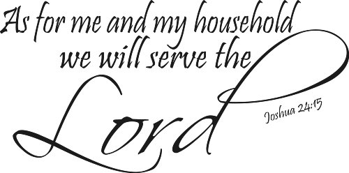 Joshua 24:15, As for Me and My Household, We Will Serve the Lord. Our Inspirational Christian Scripture Bible Verse Vinyl Wall Art / Decals Are Made in the Usa.