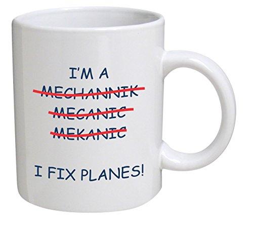 "Funny Mug 11OZ ""I am mechanic of planes, fix planes, wrong"""