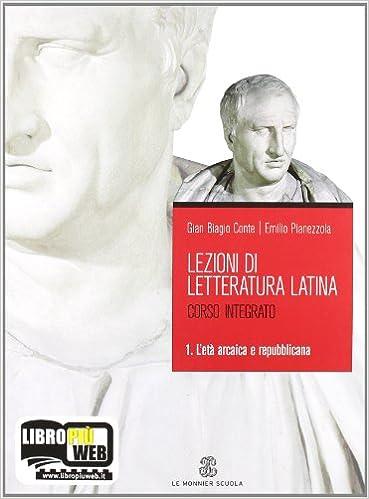 Lezioni di letteratura latina 1 L'età arcaica e repubblicana