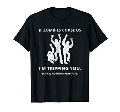 If Zombies Chase Us I'm Tripping You - Funny & Creepy TShirt