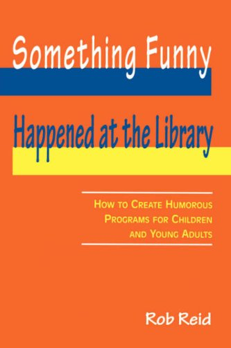 Something Funny Happened at the Library: How to Create Humorous Programs for Children and Young Adults
