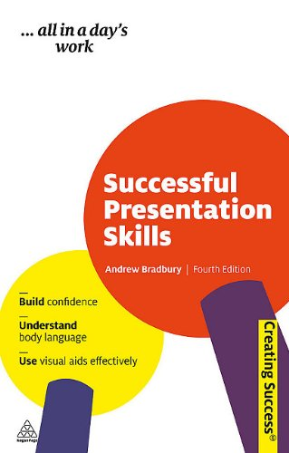 Successful Presentation Skills: Build Confidence; Understand Body Language; Use Visual Aids Effectively (Creating Succes