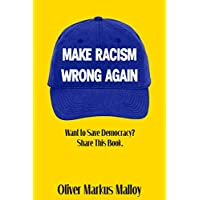 Make Racism Wrong Again: Want to Save Democracy? Share This Book.