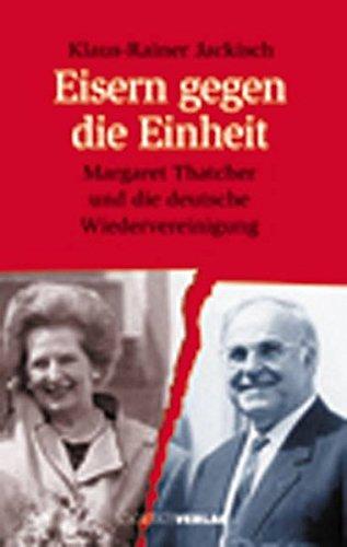 Eisern gegen die Einheit: Margaret Thatcher und die deutsche Wiedervereinigung