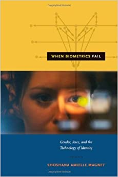 When Biometrics Fail: Gender, Race, and the Technology of Identity by Shoshana Amielle Magnet (2011-11-11)