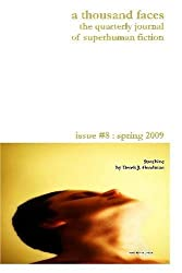A Thousand Faces, the Quarterly Journal of Superhuman Fiction: Issue #8 : Spring 2009