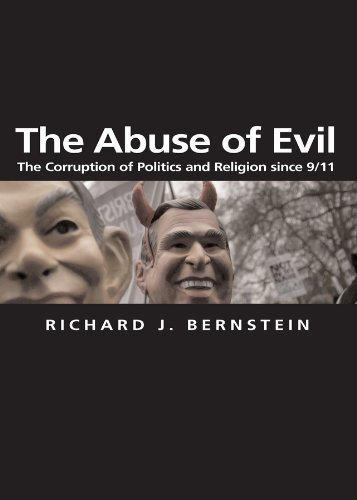 The Abuse of Evil: The Corruption of Politics and Religion since 9/11 (Themes for the 21st Century Book 14)