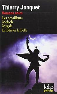Romans noirs : Les orpailleurs ; Moloch ; Mygale ; La bête et la belle
