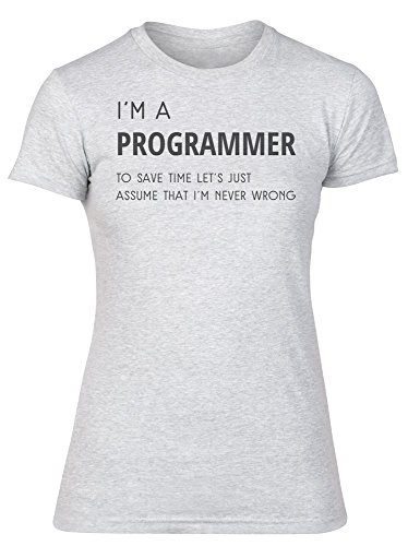 I'm A Programmer, To Save Time Let's Just Assume That I'm Never Wrong Women's T-Shirt