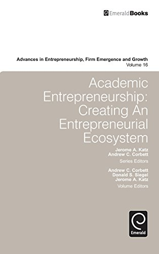 Academic Entrepreneurship: Creating an Entrepreneurial Ecosystem (Advances in Entrepreneurship, Firm Emergence and Growt