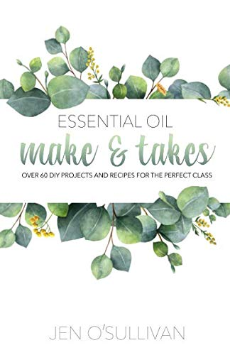 Essential Oil Make & Takes: Over 60 DIY Projects and Recipes for the Perfect Class (Best Glass Cleaner Recipe)