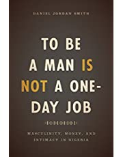 To Be a Man Is Not a One-Day Job: Masculinity, Money, and Intimacy in Nigeria