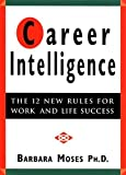 Career Intelligence : The 12 New Rules for Work and Life Success