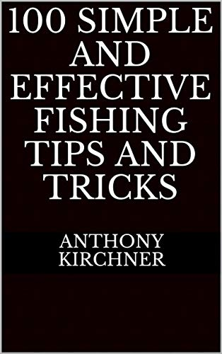 Pdf Outdoors 100 Simple and Effective Fishing Tips and Tricks