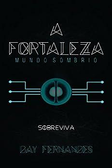 A Fortaleza: Mundo Sombrio por [Fernandes, Day]