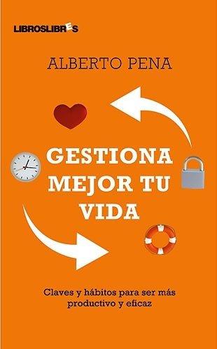Gestiona Mejor Tu Vida Tapa blanda – 5 nov 2009 Alberto Pena Libros Libres 8492654155 Self-Help / General