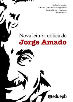 Nova leitura crítica de Jorge Amado por [Swarnakar, Sudha, Figueiredo, Ediliane Lopes Leite de, Germano, Patricia Gomes]