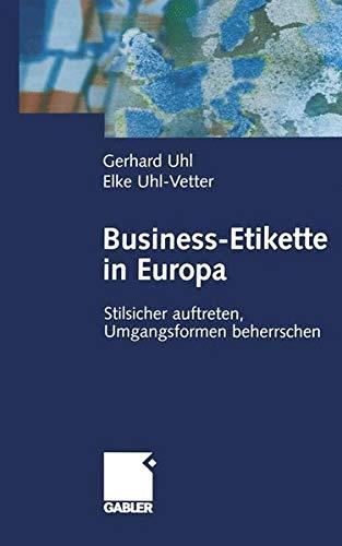 Business-Etikette in Europa: Stilsicher auftreten, Umgangsformen beherrschen